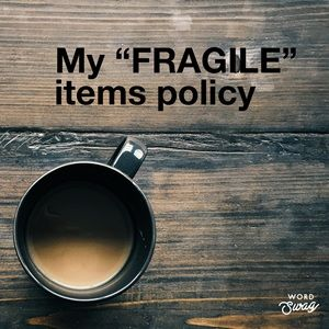FRAGILE item policy - PLEASE READ